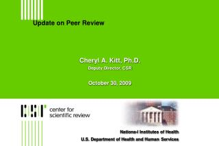 Cheryl A. Kitt PHD Deputy Director CSR October 30, 2009 Center for Scientific Review and National Institutes of Health