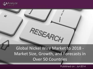 Global Nickel Wire Market to 2018 - Market Size in nearly 50