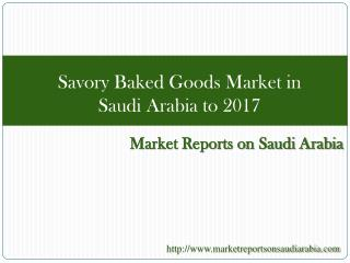 Savory Baked Goods Market in Saudi Arabia to 2017