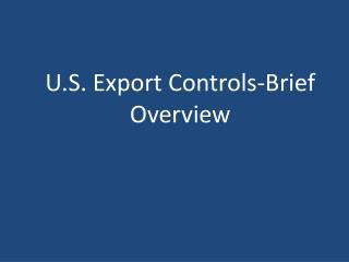 U.S. Export Controls-Brief Overview