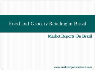 Food and Grocery Retailing in Brazil - Market Summary & Fore