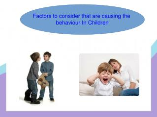 Factors to consider that are causing the behaviour In Childr