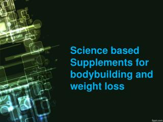 Bodybuilding and Weight loss products