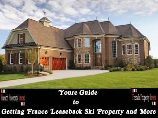 You're Guide to Getting France Leaseback Ski Property and Mo