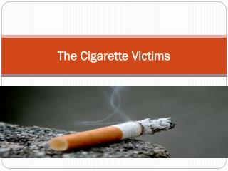 The Cigarette Victims