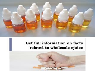 Get full information on facts related to wholesale ejuice