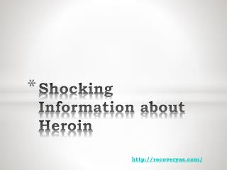 Shocking Information about Heroin
