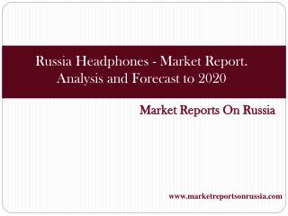 Russia: Headphones - Market Report. Analysis and Forecast to