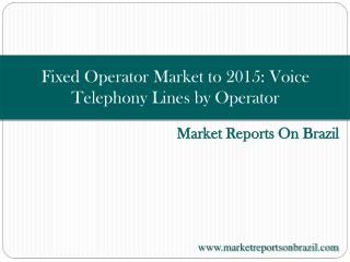 Fixed Operator Market to 2015: Voice Telephony Lines by Oper