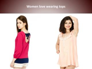 Women love wearing tops