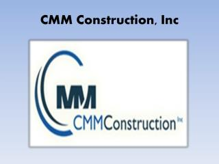 CMM Construction, Inc services and benefits