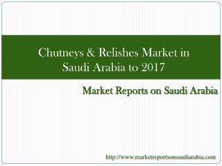 Chutneys & Relishes Market in Saudi Arabia to 2017