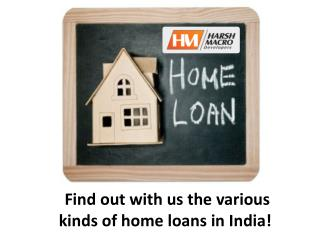 Find out the various kinds of home loan in India