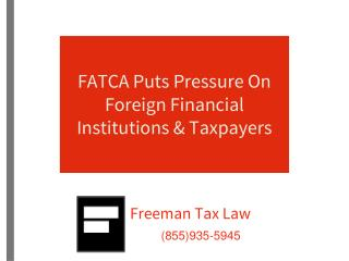 FATCA Puts Pressure On Foreign Financial Institutions & Taxp