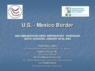 U.S. - Mexico Border  2004 IMMUNIZATION WEEK PREPARATORY  WORKSHOP QUITO, ECUADOR, JANUARY 29-30, 2004