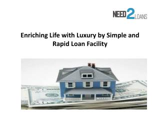 Enriching Life with Luxury by Simple and Rapid Loan Facility