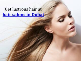 Get lustrous hair at hair salons in Dubai