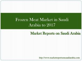 Frozen Meat Market in Saudi Arabia to 2017