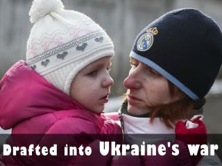 Drafted into Ukraine war