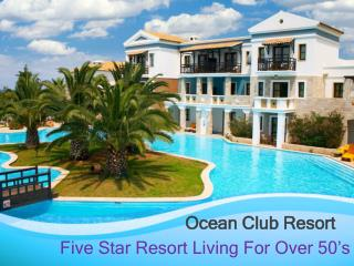 Ocean Club Resort - Five Star Resort Living For Over 50�s
