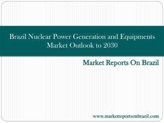 Brazil Nuclear Power Generation and Equipments Market