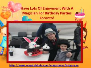 Have Lots Of Enjoyment With A Magician For Birthday Parties