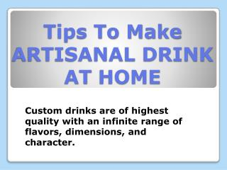 Tips To Make ARTISANAL DRINK AT HOME