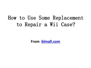How to Use Some Replacement to Repair a Wii Case