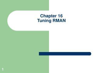 Chapter 16 Tuning RMAN