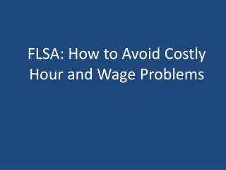 FLSA: How to Avoid Costly Hour and Wage Problems
