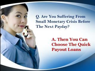 Quick Payout Loans To Resolve Unplanned Monetary Crisis