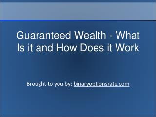 Guaranteed Wealth - What Is it and How Does it Work