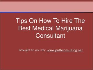 Tips On How To Hire The Best Medical Marijuana Consultant