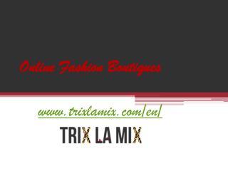 Online Fashion Boutiques - www.trixlamix.com