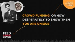 Crowd Funding or How Desperately to Show Them You Are Unique