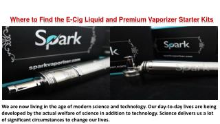 Where to Find the E-Cig Liquid and Premium Vaporizer Starter