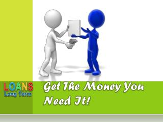 Quick Loans Long Term Getting It Right Option!