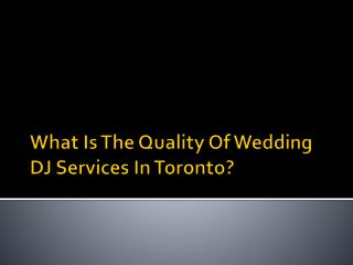 What Is The Quality Of Wedding DJ Services In Toronto?