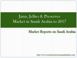 Jams, Jellies & Preserves Market in Saudi Arabia to 2017
