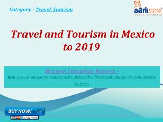 Aarkstore -�Travel and Tourism in Mexico to 2019