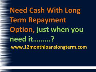 Long Term Loans @www.12monthloanslongterm.com
