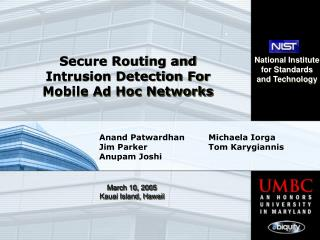Secure Routing and  Intrusion Detection For  Mobile Ad Hoc Networks