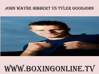 watch John Wayne Hibbert vs Tyler Goodjohn live