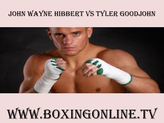 live boxing John Wayne Hibbert vs Tyler Goodjohn