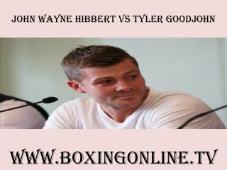 watch John Wayne Hibbert vs Tyler Goodjohn live stream