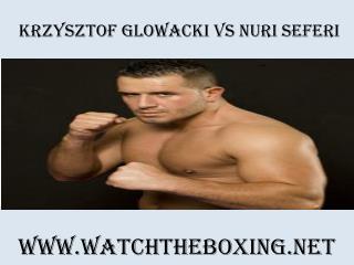Live Boxing Krzysztof Glowacki vs Nuri Seferi