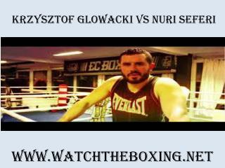 Live Boxing Krzysztof Glowacki vs Nuri Seferi Live
