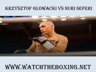 Watch Krzysztof Glowacki vs Nuri Seferi