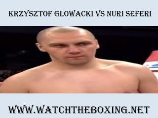 Watch Online Krzysztof Glowacki vs Nuri Seferi