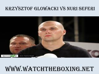 Watch Krzysztof Glowacki vs Nuri Seferi Live